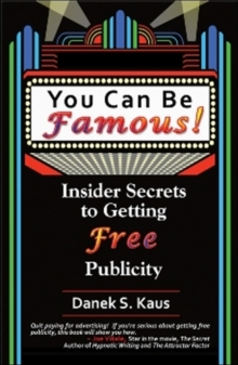 You Can be Famous : Insider Secrets to Getting Free Publicity, Paperback Book