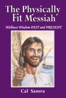 The Physically Fit Messiah : Wellness Wisdom Past and Present, Paperback Book