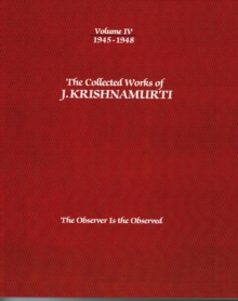 The The Collected Works of J. Krishnamurti : The Collected Works of J.Krishnamurti  - Volume Iv 1945-1948 1945-1948 Volume IV, Paperback Book