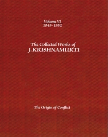 The Collected Works of J.Krishnamurti  - Volume vi 1949-1952 : The Origin of Conflict, Paperback Book