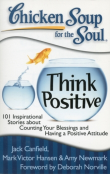 Chicken Soup for the Soul: Think Positive : 101 Inspirational Stories About Counting Your Blessings and Having a POS, Paperback Book