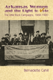 Arkansas Women and the Right to Vote : The Little Rock Campaigns: 1868-1920, EPUB eBook