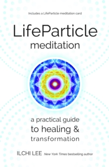 Life Particle Meditation : A Practical Guide to Healing and Transformation, Paperback Book