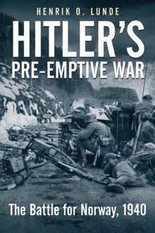 Hitler's Pre-emptive War : The Battle for Norway, 1940, Paperback Book