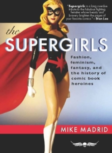 The Supergirls : Fashion, Feminism, Fantasy, and the History of Comic Book Heroines, EPUB eBook