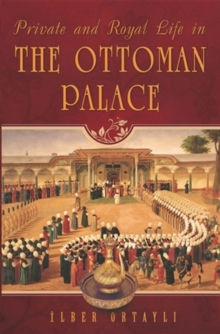 Private & Royal Life in the Ottoman Palace, Paperback / softback Book