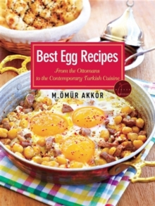 Best Egg Recipes : From the Ottomans to the Contemporary Turkish Cuisine, Paperback Book