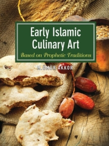 Early Islamic Culinary Art : Based on Prophetic Traditions, Paperback Book