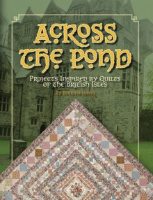 Across the Pond : Projects Inspired by Quilts of the British Isles, Paperback Book