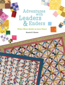 Adventures with Leaders and Enders : Make More Quilts in Less Time, Paperback Book