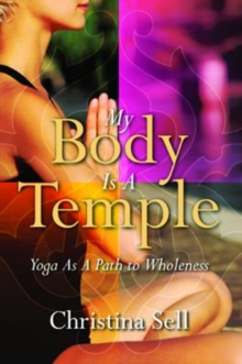 My Body is a Temple : Yoga as a Path to Wholeness, Paperback / softback Book