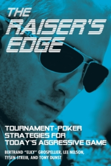 The Raiser's Edge : Tournament-Poker Strategies for Today's Aggressive Game, Paperback Book