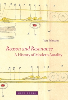 Reason and Resonance - A History of Modern Aurality, Paperback Book