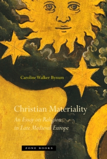Christian Materiality - An Essay on Religion in Late Medieval Europe, Paperback Book