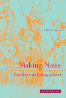 Making Noise : From Babel to the Big Bang and Beyond, Hardback Book