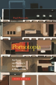 Pornotopia : An Essay on Playboy's Architecture and Biopolitics, Hardback Book