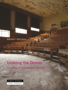 Undoing the Demos : Neoliberalism's Stealth Revolution, Paperback Book