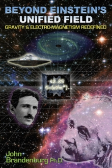 Beyond Einstein's Unified Field : Gravity & Electro-Megnetism Redefined, Paperback Book