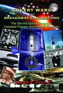 Covert Wars and Breakaway Civilizations : The Secret Space Program, Celestial Psyops and Hidden Conflicts, Paperback / softback Book