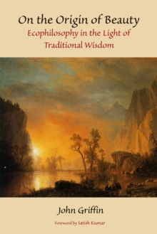 On the Origin of Beauty : Ecophilosophy in the Light of Traditional Wisdom, Paperback / softback Book