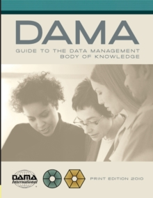 DAMA-DMBOK Guide : The DAMA Guide to the Data Management Body of Knowledge, Paperback / softback Book