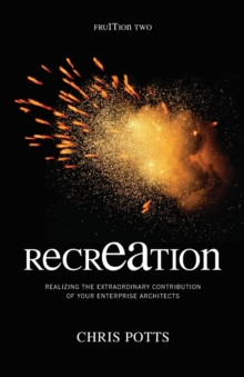 recrEAtion : Realizing the Extraordinary Contribution of Your Enterprise Architects, Hardback Book