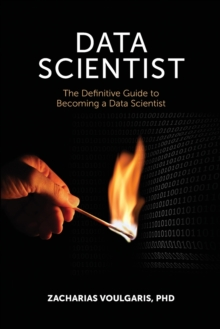 Data Scientist : The Definitive Guide to Becoming a Data Scientist, Paperback Book