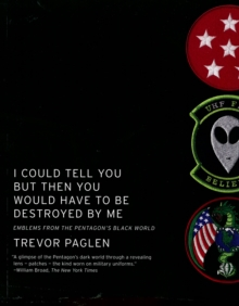 I Could Tell You But Then You Would Have To Be Destroyed By Me : Emblems from the Pentagon's Black World, Paperback / softback Book