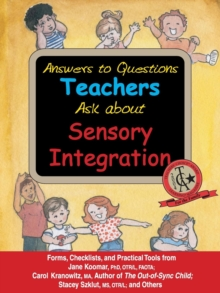 Answers to Questions Teachers Ask about Sensory Integration : Forms, Checklists, and Practical Tools for Teachers and Parents, EPUB eBook