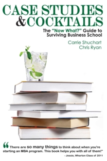 "Case Studies & Cocktails : The ""Now What?"" Guide to Surviving Business School, EPUB eBook"