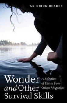 Wonder and other Survival Skills : A Selection of Essays from Orion Magazine, Paperback Book
