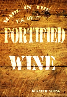 Fortified Wine: A Comprehensive Guide to American Port-Style and Fortified Wine, Hardback Book