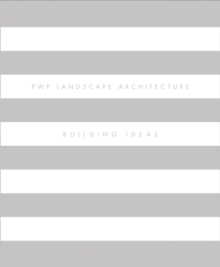 PWP Landscape Architecture : Building Ideas, Hardback Book
