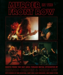 Murder in the Front Row : Bay Area Bangers and the Birth of Thrash Metal, Hardback Book