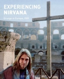 Experiencing Nirvana : Grunge in Europe, 1989, Hardback Book