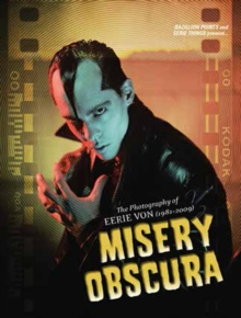 Misery Obscura : The Photography of Eerie Von 1981-2009, Hardback Book