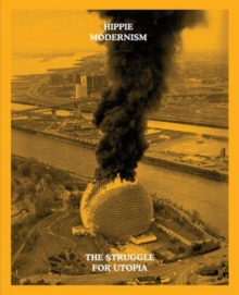 Hippie Modernism : The Struggle for Utopia, Paperback / softback Book