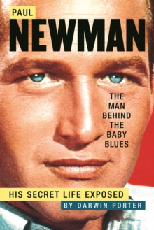 Paul Newman, The Man Behind the Baby Blues : His Secret Life Exposed, EPUB eBook