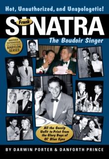 Frank Sinatra, The Boudoir Singer : All the Gossip Unfit to Print from the Glory Days of Ol' Blue Eyes, Hardback Book