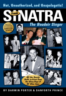 Frank Sinatra, The Boudoir Singer : All the Gossip Unfit to Print from the Glory Days of Ol' Blue Eyes, EPUB eBook