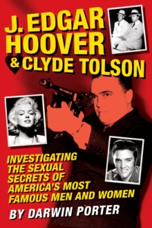J. Edgar Hoover and Clyde Tolson : Investigating the Sexual Secrets of America's Most Famous Men and Women, EPUB eBook