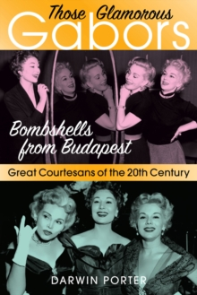 Those Glamorous Gabors : Bombshells from Budapest, Paperback / softback Book