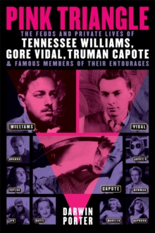Pink Triangle : The Feuds and Private Lives of Tennessee Williams, Gore Vidal, Truman Capote, and Famous Members of Their Entourages, Paperback Book