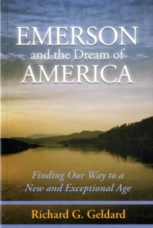 Emerson & the Dream of America : Finding Our Way to a New & Exceptional Age, Paperback Book
