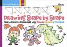 Drawing Shape by Shape : Create Cartoon Characters with Circles, Squares & Triangles, Paperback Book