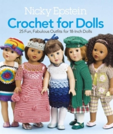 Nicky Epstein Crochet for Dolls : 25 Fun, Fabulous Outfits for 18-Inch Dolls, Paperback Book