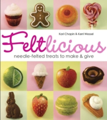 Feltlicious : Needle-felted treats to make & give, Paperback Book
