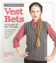 Vest Bets : 30 Designs to Knit for Now Featuring 220 Superwash (R) Aran from Cascade Yarns, Paperback Book