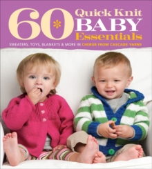 60 Quick Knit Baby Essentials : Sweaters, Toys, Blankets, & More in Cherub�  from Cascade Yarns (R), Paperback Book