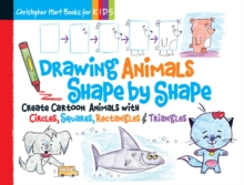 Drawing Animals Shape by Shape : Create Cartoon Animals with Circles, Squares, Rectangles & Triangles, Paperback Book